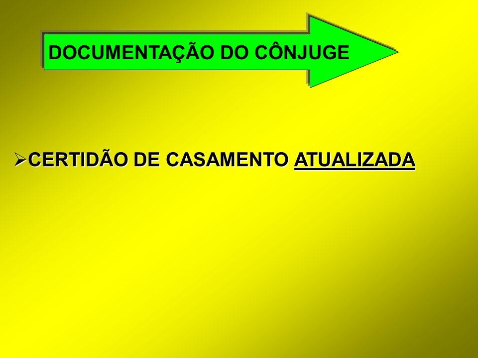  CERTIDÃO DE CASAMENTO ATUALIZADA DOCUMENTAÇÃO DO CÔNJUGE