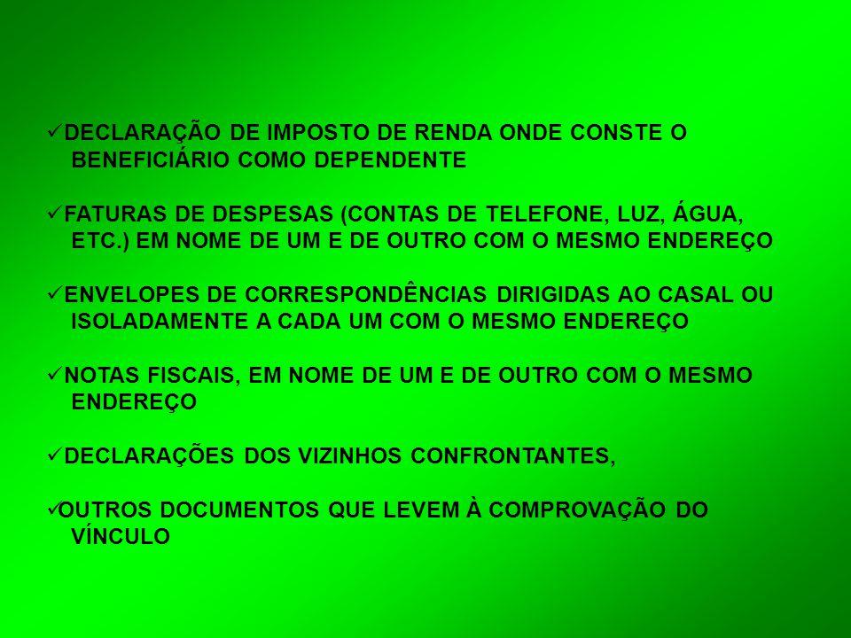  DECLARAÇÃO DE IMPOSTO DE RENDA ONDE CONSTE O BENEFICIÁRIO COMO DEPENDENTE  FATURAS DE DESPESAS (CONTAS DE TELEFONE, LUZ, ÁGUA, ETC.) EM NOME DE UM
