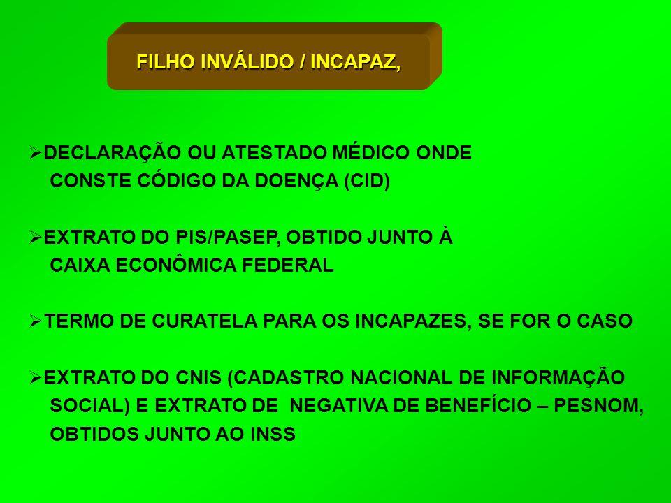  DECLARAÇÃO OU ATESTADO MÉDICO ONDE CONSTE CÓDIGO DA DOENÇA (CID)  EXTRATO DO PIS/PASEP, OBTIDO JUNTO À CAIXA ECONÔMICA FEDERAL  TERMO DE CURATELA