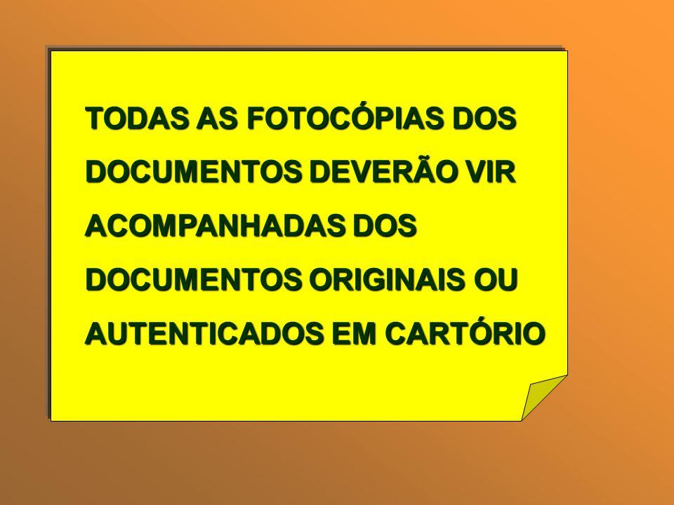 TODAS AS FOTOCÓPIAS DOS DOCUMENTOS DEVERÃO VIR ACOMPANHADAS DOS DOCUMENTOS ORIGINAIS OU AUTENTICADOS EM CARTÓRIO