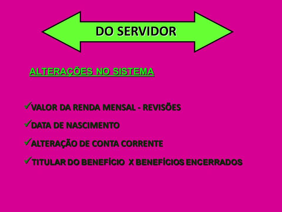  VALOR DA RENDA MENSAL - REVISÕES  DATA DE NASCIMENTO  ALTERAÇÃO DE CONTA CORRENTE  TITULAR DO BENEFÍCIO X BENEFÍCIOS ENCERRADOS DO SERVIDOR ALTER