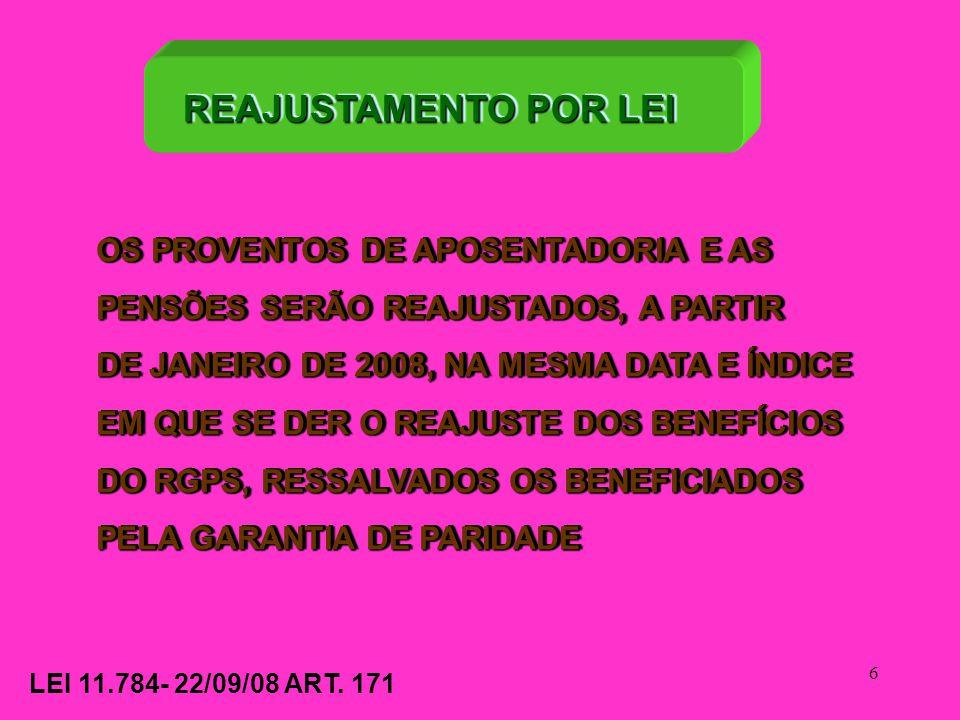 6 OS PROVENTOS DE APOSENTADORIA E AS PENSÕES SERÃO REAJUSTADOS, A PARTIR DE JANEIRO DE 2008, NA MESMA DATA E ÍNDICE EM QUE SE DER O REAJUSTE DOS BENEF