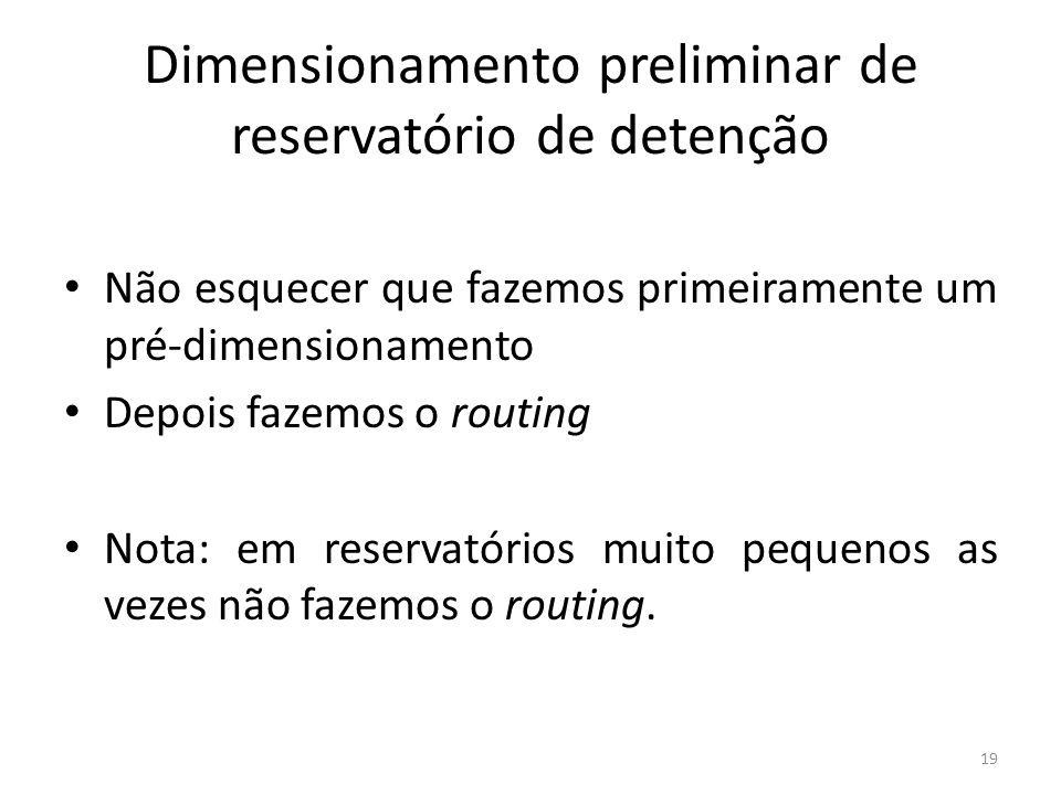 Dimensionamento preliminar de reservatório de detenção • Não esquecer que fazemos primeiramente um pré-dimensionamento • Depois fazemos o routing • No