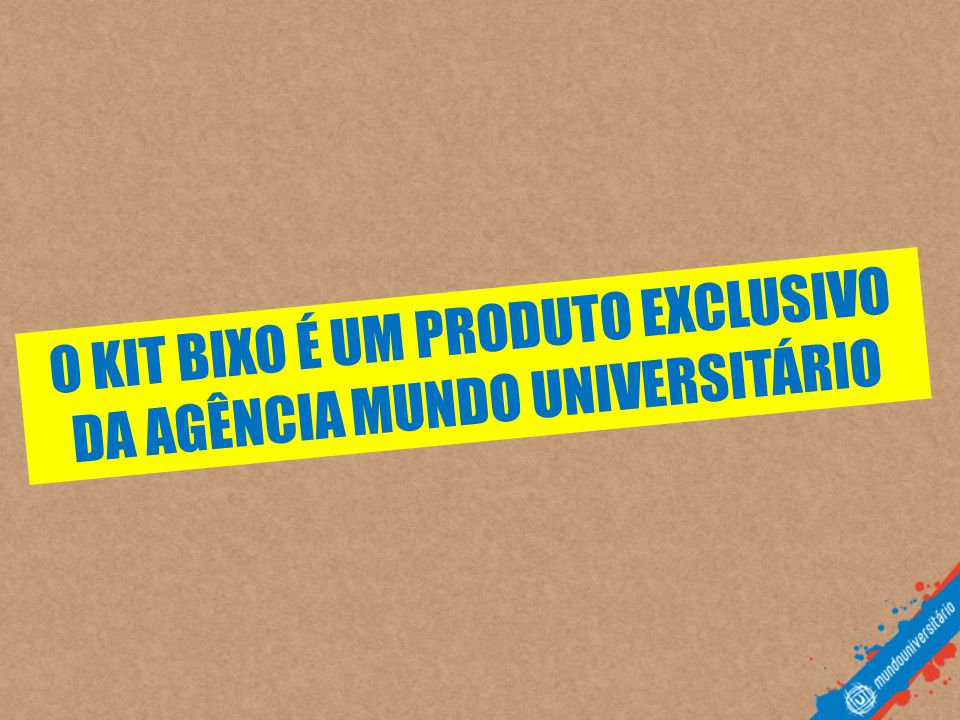 O KIT BIXO É UM PRODUTO EXCLUSIVO DA AGÊNCIA MUNDO UNIVERSITÁRIO