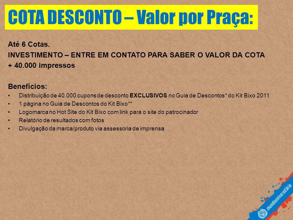 Até 6 Cotas. INVESTIMENTO – ENTRE EM CONTATO PARA SABER O VALOR DA COTA + 40.000 impressos Benefícios: •Distribuição de 40.000 cupons de desconto EXCL