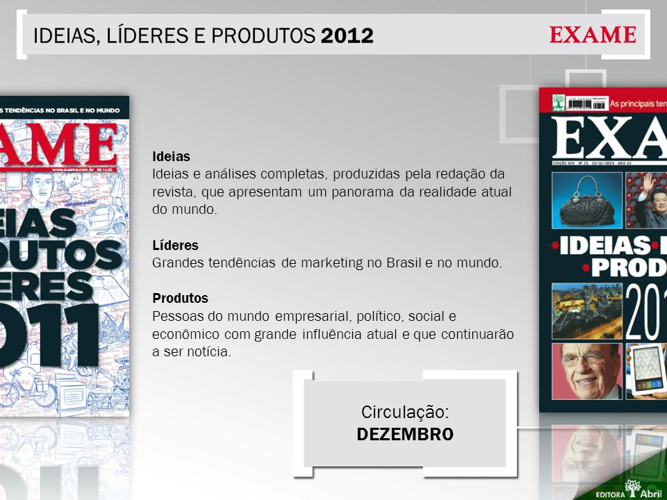 IDEIAS, LÍDERES E PRODUTOS 2012 Ideias Ideias e análises completas, produzidas pela redação da revista, que apresentam um panorama da realidade atual do mundo.