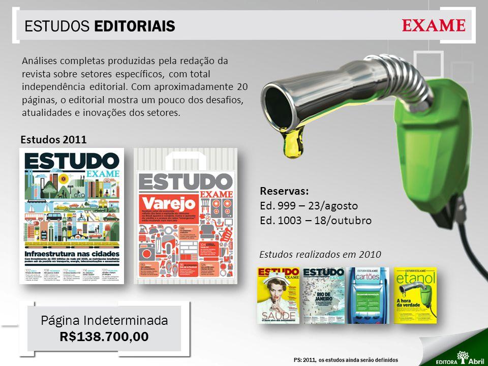 ESTUDOS EDITORIAIS PS: 2011, os estudos ainda serão definidos Análises completas produzidas pela redação da revista sobre setores específicos, com total independência editorial.