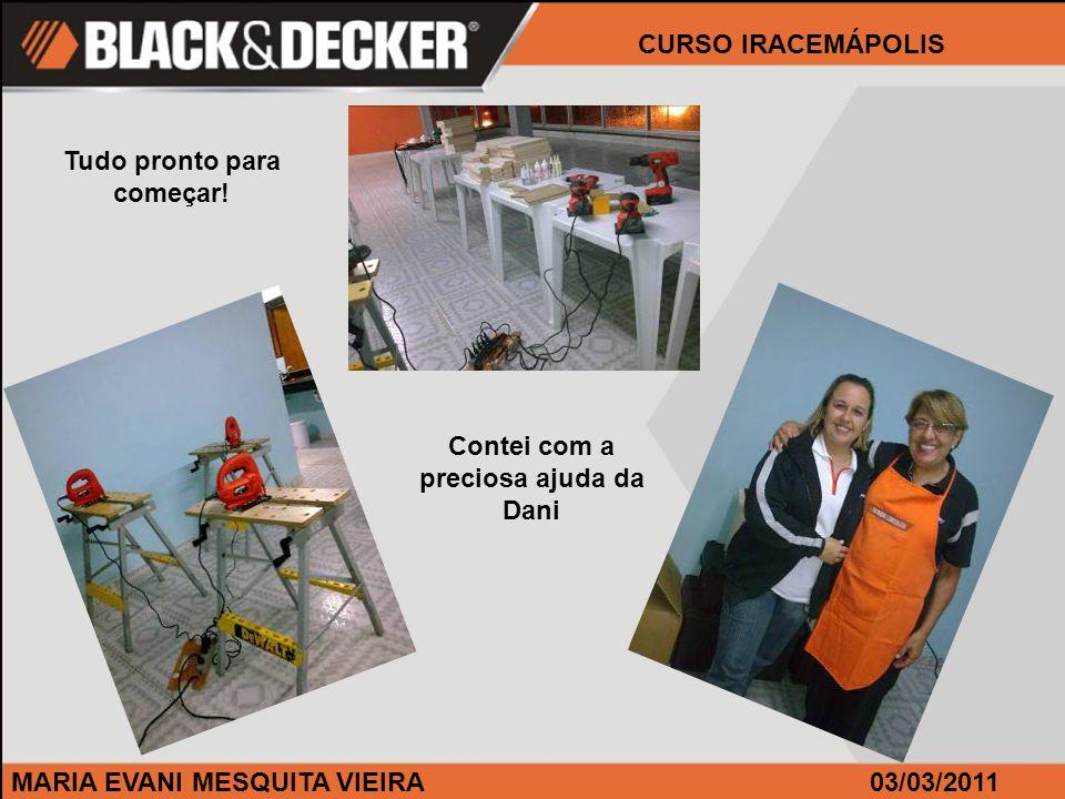 MARIA EVANI MESQUITA VIEIRA CURSO IRACEMÁPOLIS 03/03/2011 Tudo pronto para começar.