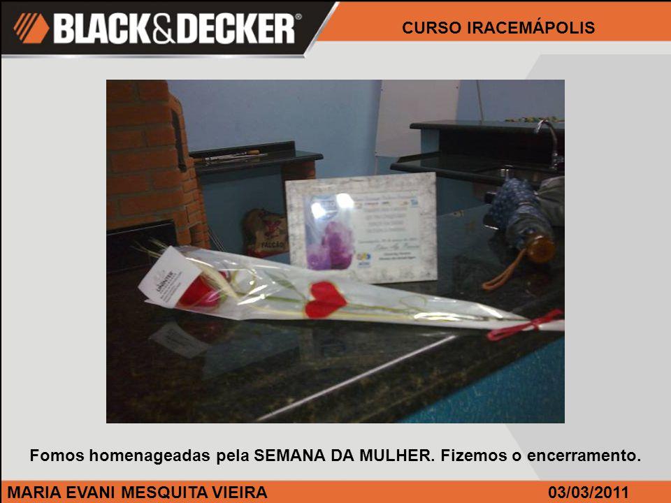 MARIA EVANI MESQUITA VIEIRA CURSO IRACEMÁPOLIS 03/03/2011 Fomos homenageadas pela SEMANA DA MULHER.