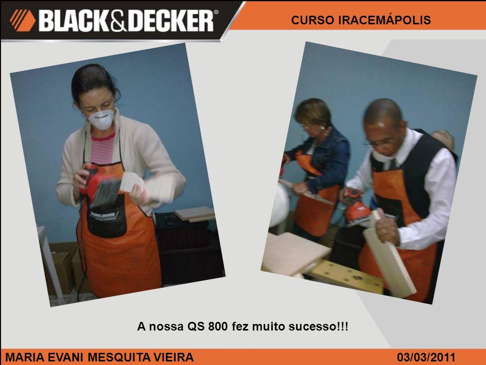 MARIA EVANI MESQUITA VIEIRA CURSO IRACEMÁPOLIS 03/03/2011 A nossa QS 800 fez muito sucesso!!!