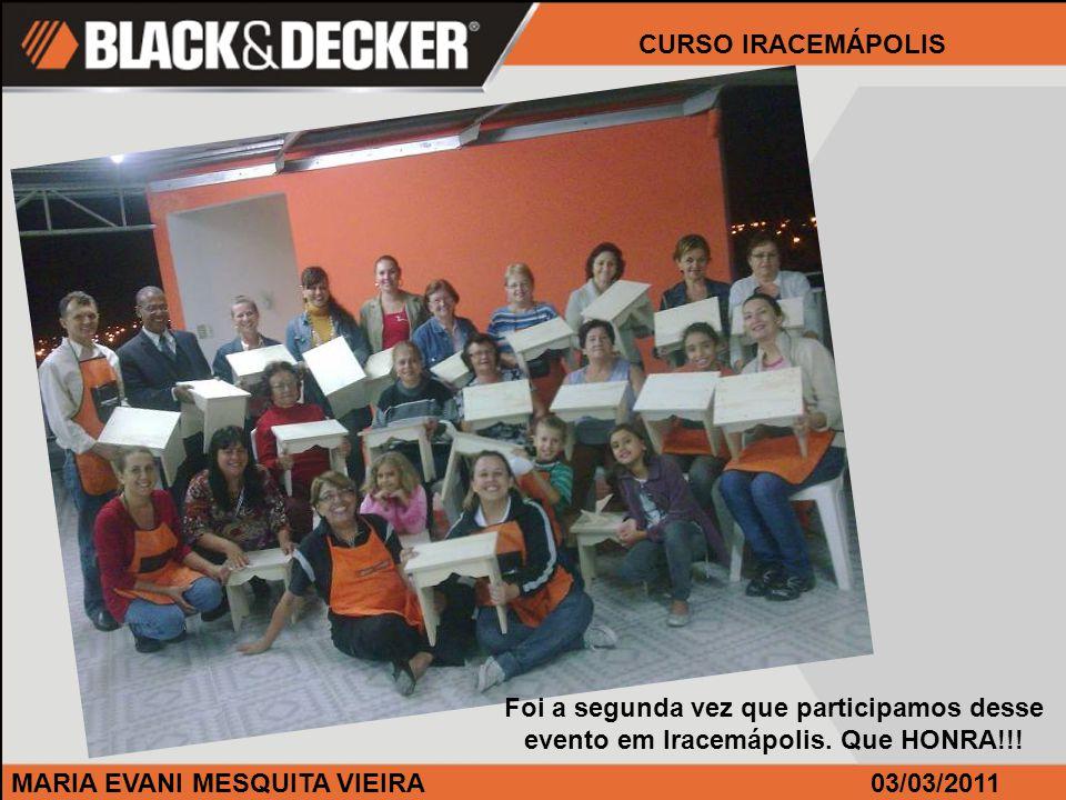 MARIA EVANI MESQUITA VIEIRA CURSO IRACEMÁPOLIS 03/03/2011 Foi a segunda vez que participamos desse evento em Iracemápolis. Que HONRA!!!