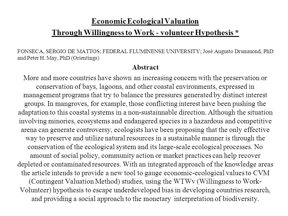 Economic Ecological Valuation Through Willingness to Work - volunteer Hypothesis * FONSECA, SÉRGIO DE MATTOS; FEDERAL FLUMINENSE UNIVERSITY; José Augu