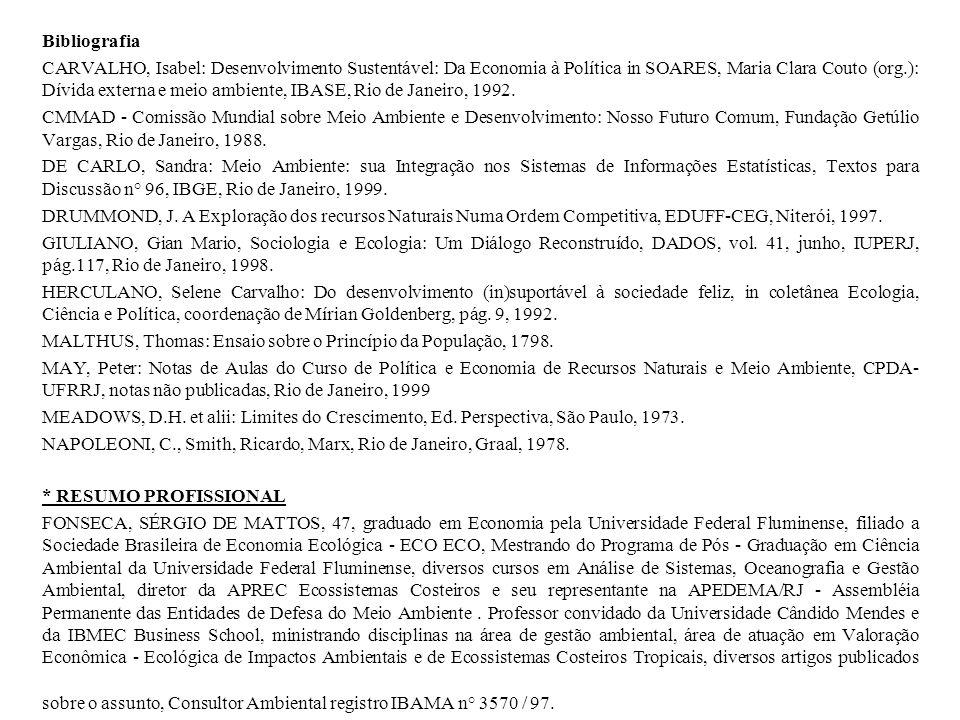 Bibliografia CARVALHO, Isabel: Desenvolvimento Sustentável: Da Economia à Política in SOARES, Maria Clara Couto (org.): Dívida externa e meio ambiente, IBASE, Rio de Janeiro, 1992.