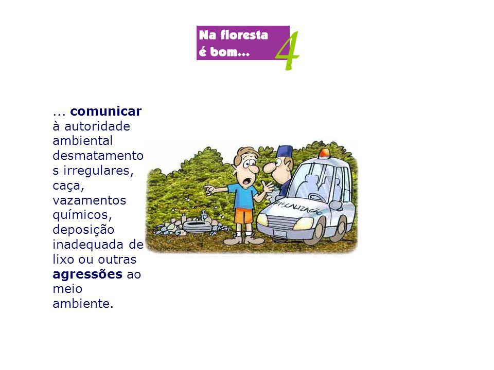 ... comunicar à autoridade ambiental desmatamento s irregulares, caça, vazamentos químicos, deposição inadequada de lixo ou outras agressões ao meio a