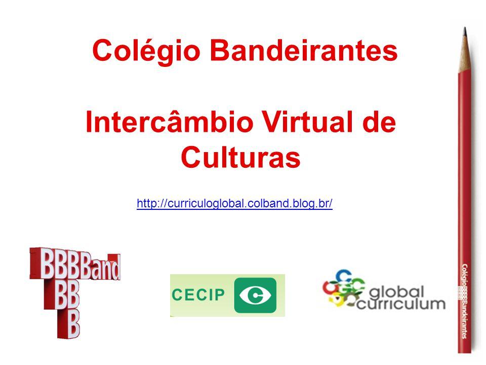 Colégio Bandeirantes Intercâmbio Virtual de Culturas http://curriculoglobal.colband.blog.br/