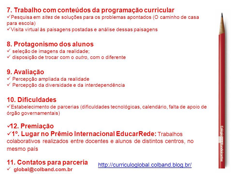 7. Trabalho com conteúdos da programação curricular  Pesquisa em sites de soluções para os problemas apontados (O caminho de casa para escola)  Visi