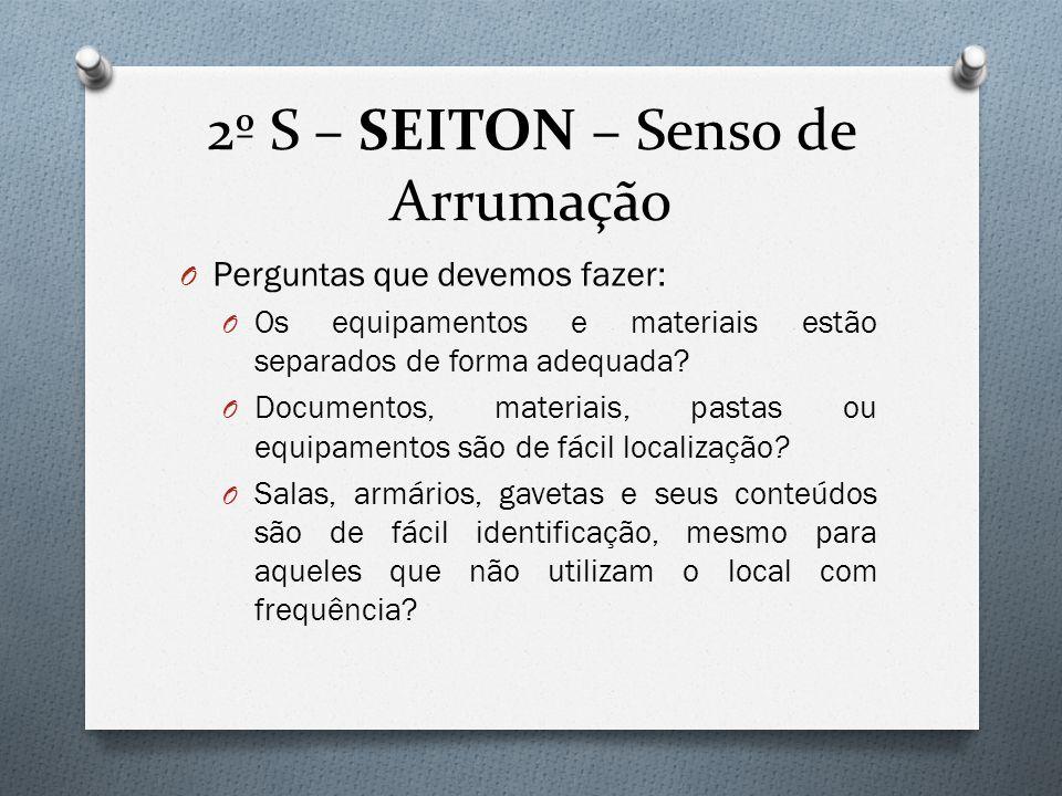 2º S – SEITON – Senso de Arrumação O Perguntas que devemos fazer: O Os equipamentos e materiais estão separados de forma adequada.