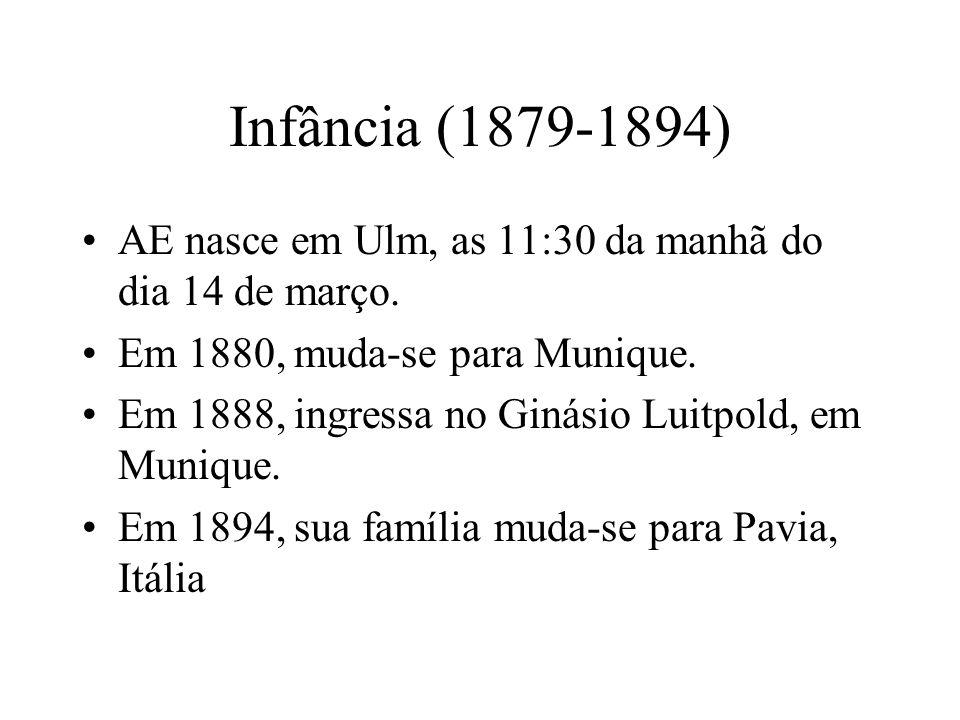 Infância (1879-1894) •AE nasce em Ulm, as 11:30 da manhã do dia 14 de março.