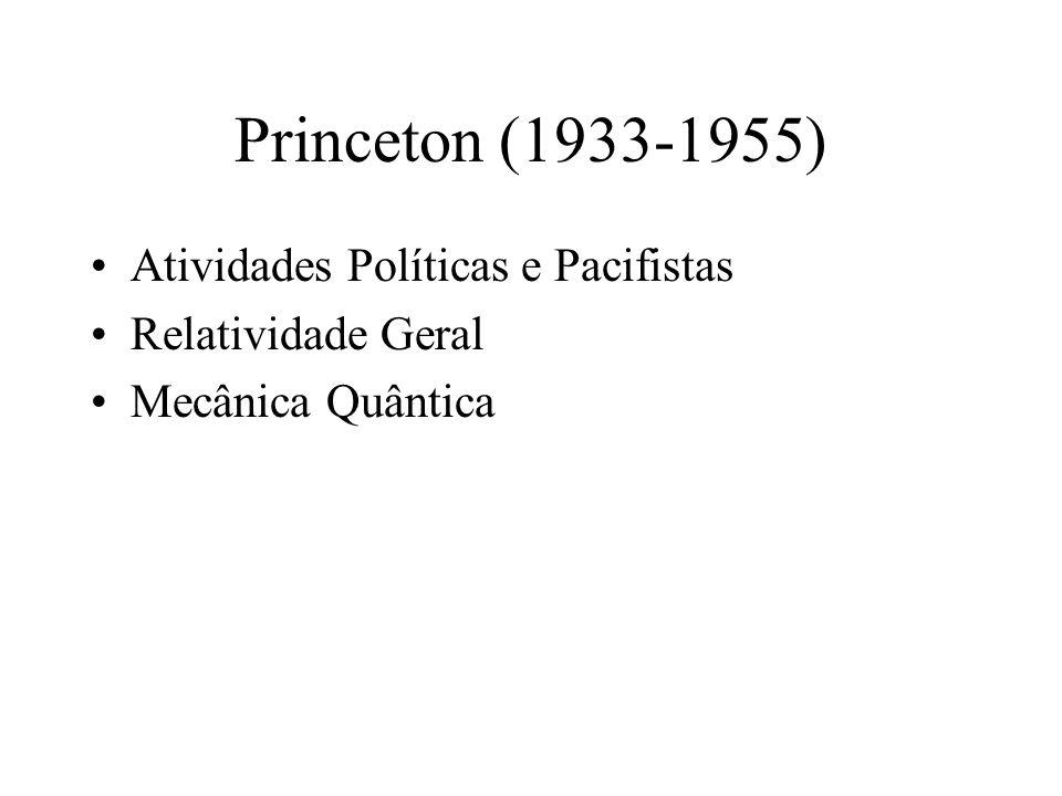 Princeton (1933-1955) •Atividades Políticas e Pacifistas •Relatividade Geral •Mecânica Quântica
