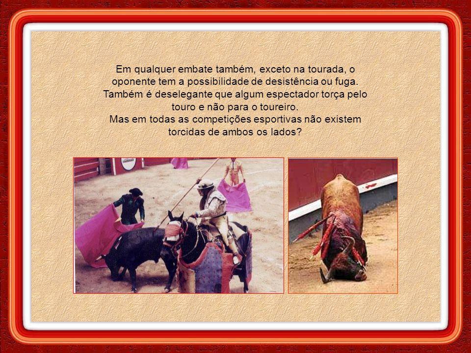 Tourada não é esporte, onde esportistas competem em igualdade de condições. O touro é previamente sedado, tem os olhos irritados e é covardemente mina