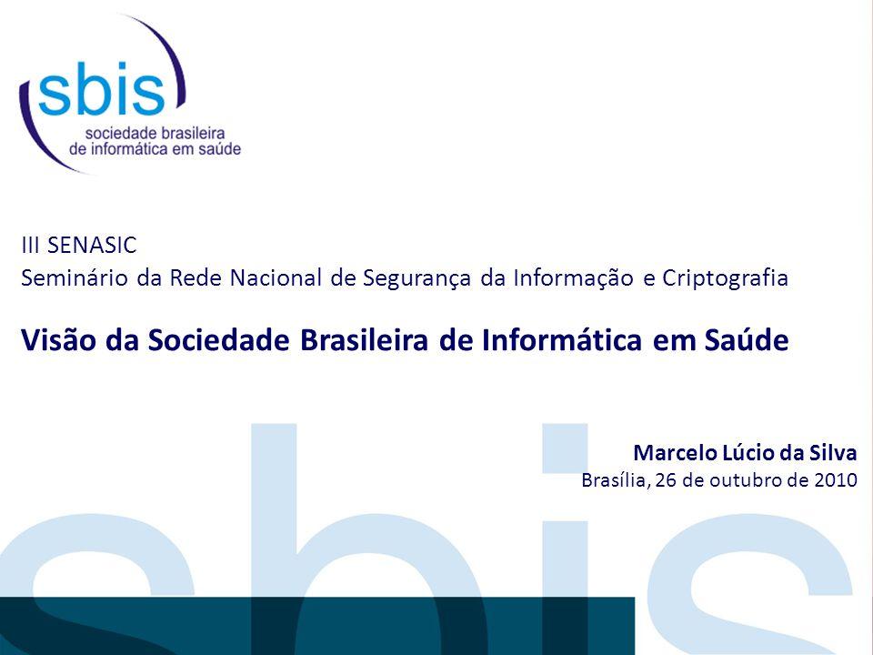 III SENASIC Seminário da Rede Nacional de Segurança da Informação e Criptografia Visão da Sociedade Brasileira de Informática em Saúde Marcelo Lúcio d