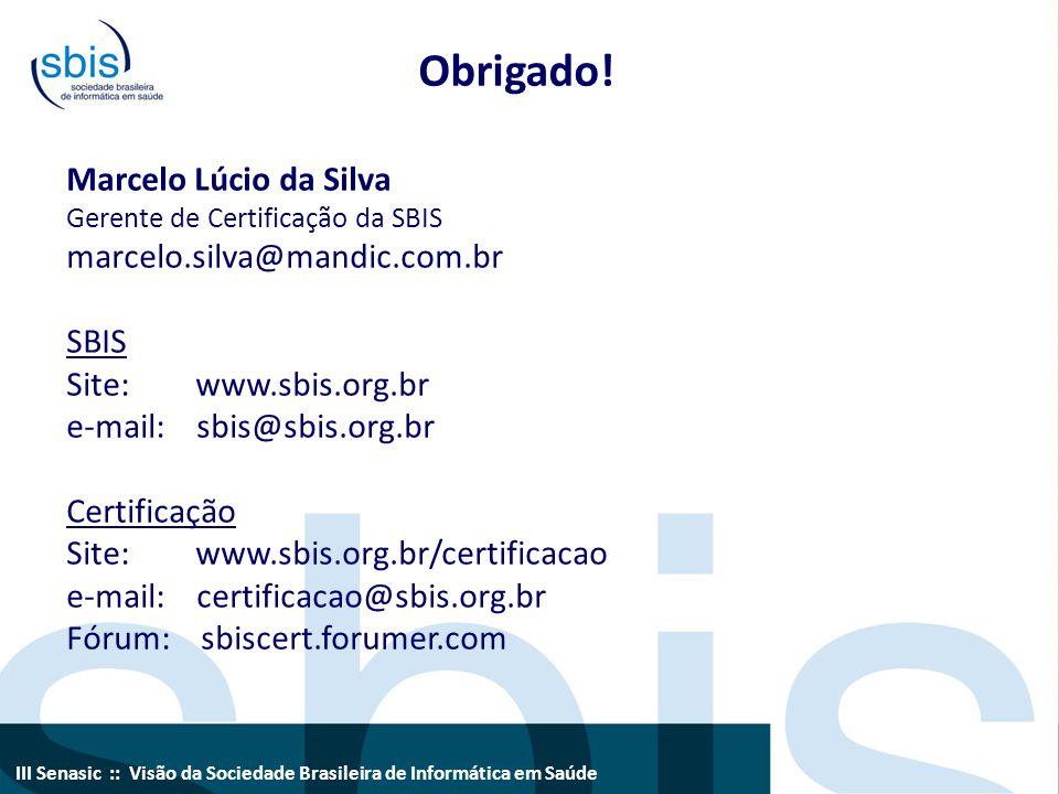III Senasic :: Visão da Sociedade Brasileira de Informática em Saúde Obrigado! Marcelo Lúcio da Silva Gerente de Certificação da SBIS marcelo.silva@ma