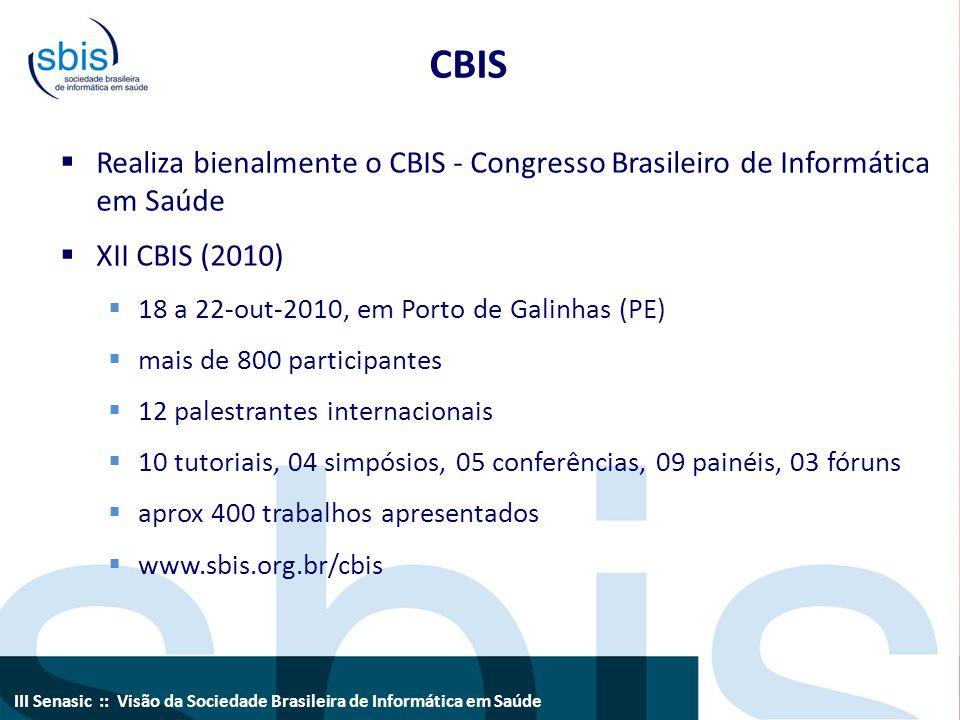 III Senasic :: Visão da Sociedade Brasileira de Informática em Saúde CBIS  Realiza bienalmente o CBIS - Congresso Brasileiro de Informática em Saúde
