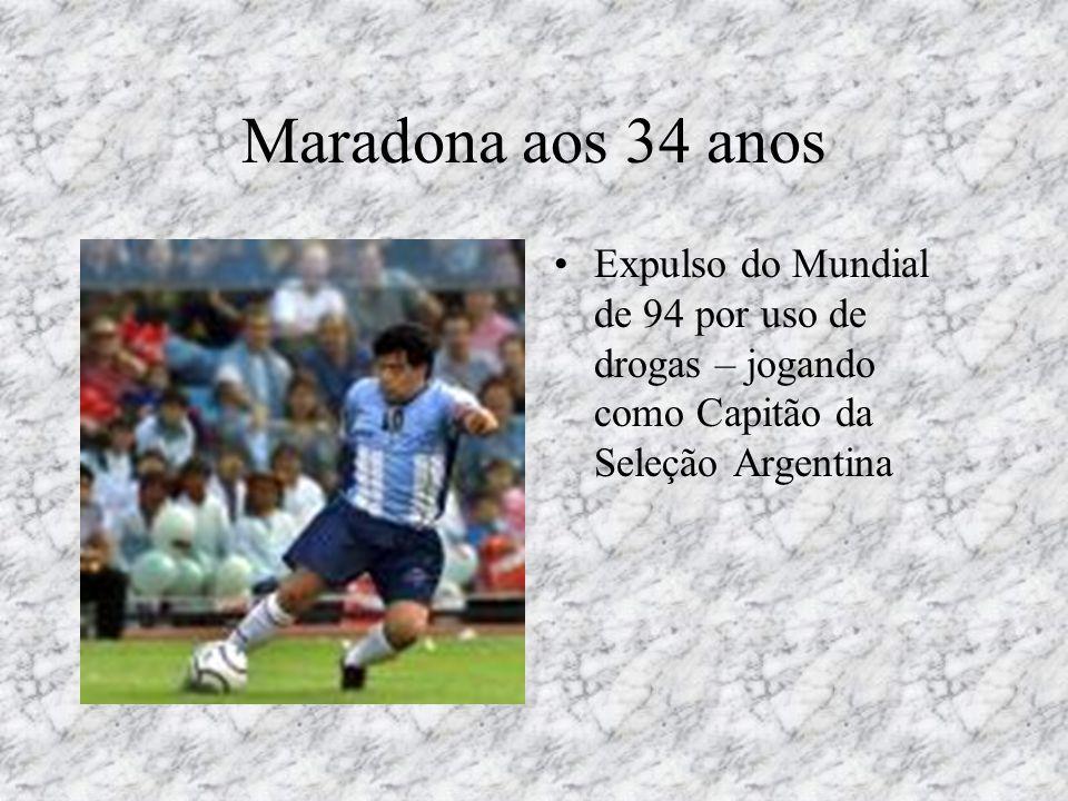 Maradona aos 34 anos •Expulso do Mundial de 94 por uso de drogas – jogando como Capitão da Seleção Argentina