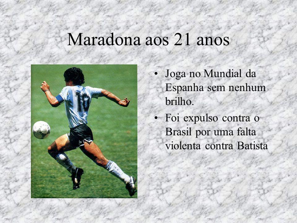 Maradona aos 21 anos •Joga no Mundial da Espanha sem nenhum brilho. •Foi expulso contra o Brasil por uma falta violenta contra Batista