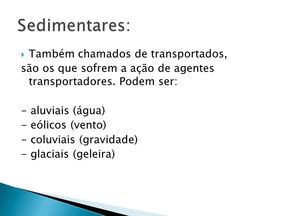  Também chamados de transportados, são os que sofrem a ação de agentes transportadores. Podem ser: - aluviais (água) - eólicos (vento) - coluviais (g