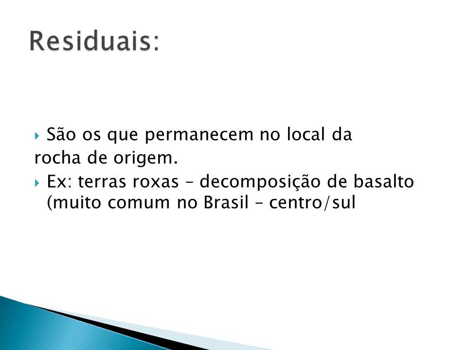  São os que permanecem no local da rocha de origem.  Ex: terras roxas – decomposição de basalto (muito comum no Brasil – centro/sul