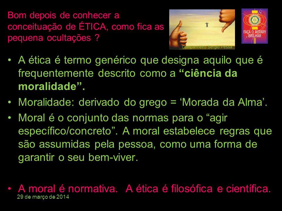 •A ética é o estudo dos juízos de apreciação referentes à conduta humana, do ponto de vista do bem e do mal.
