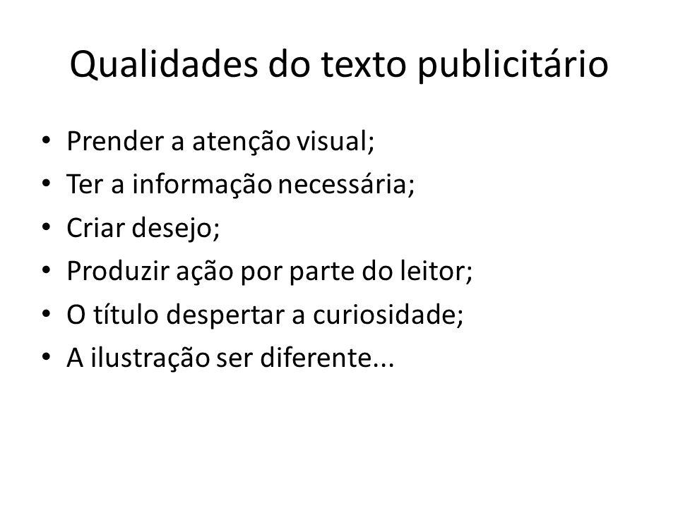 Qualidades do texto publicitário • Prender a atenção visual; • Ter a informação necessária; • Criar desejo; • Produzir ação por parte do leitor; • O t