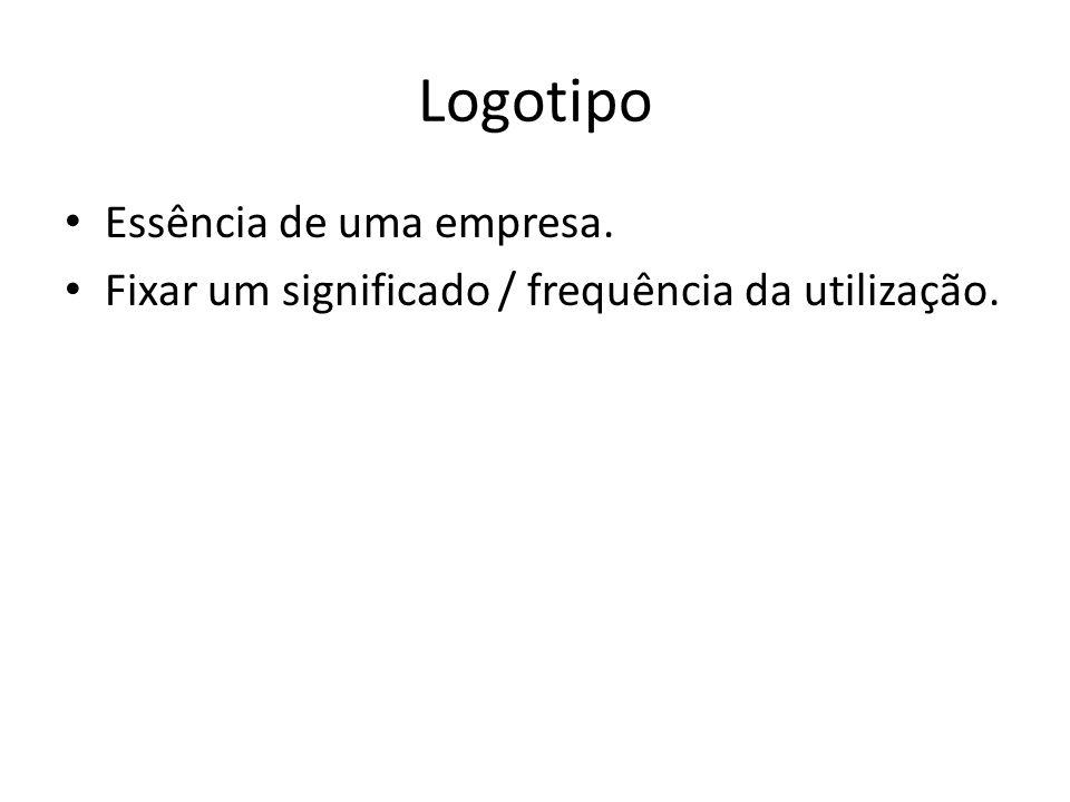 Logotipo • Essência de uma empresa. • Fixar um significado / frequência da utilização.
