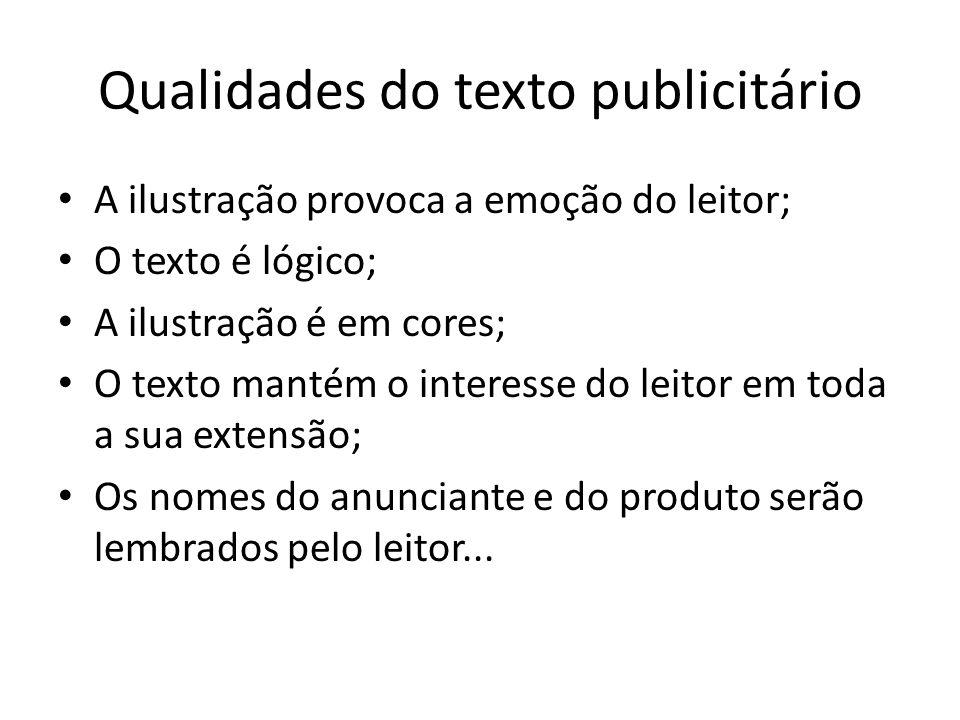 Qualidades do texto publicitário • A ilustração provoca a emoção do leitor; • O texto é lógico; • A ilustração é em cores; • O texto mantém o interess