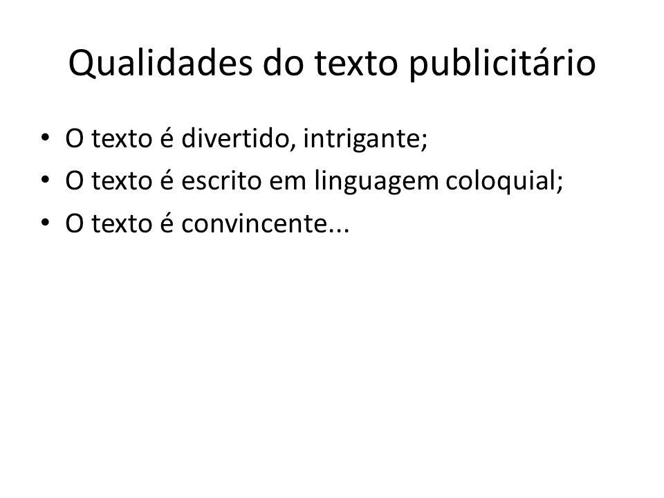 Qualidades do texto publicitário • O texto é divertido, intrigante; • O texto é escrito em linguagem coloquial; • O texto é convincente...