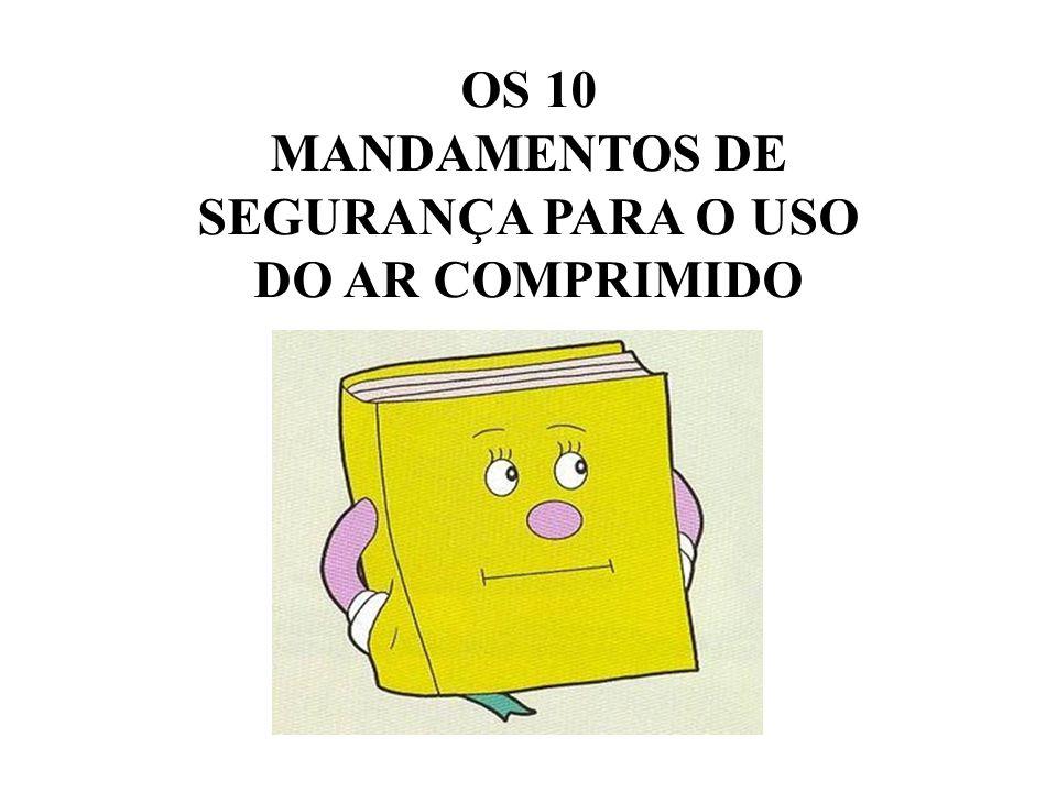 OS 10 MANDAMENTOS DE SEGURANÇA PARA O USO DO AR COMPRIMIDO