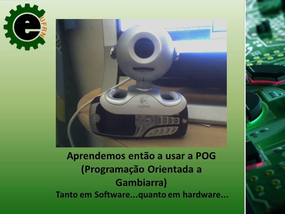 Aprendemos então a usar a POG (Programação Orientada a Gambiarra) Tanto em Software...quanto em hardware...