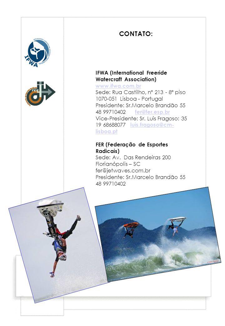 CONTATO: IFWA (International Freeride Watercraft Association) www.ifwa.com.br www.ifwa.com.br Sede: Rua Castilho, nº 213 - 8º piso 1070-051 Lisboa - Portugal Presidente: Sr.Marcelo Brandão 55 48 99710402 fer@fer.esp.br fer@fer.esp.br Vice-Presidente: Sr.