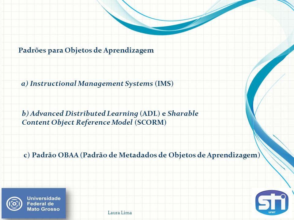 Padrões para Objetos de Aprendizagem b) Advanced Distributed Learning (ADL) e Sharable Content Object Reference Model (SCORM) c) Padrão OBAA (Padrão d