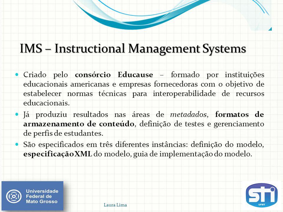 IMS – Instructional Management Systems  Criado pelo consórcio Educause – formado por instituições educacionais americanas e empresas fornecedoras com