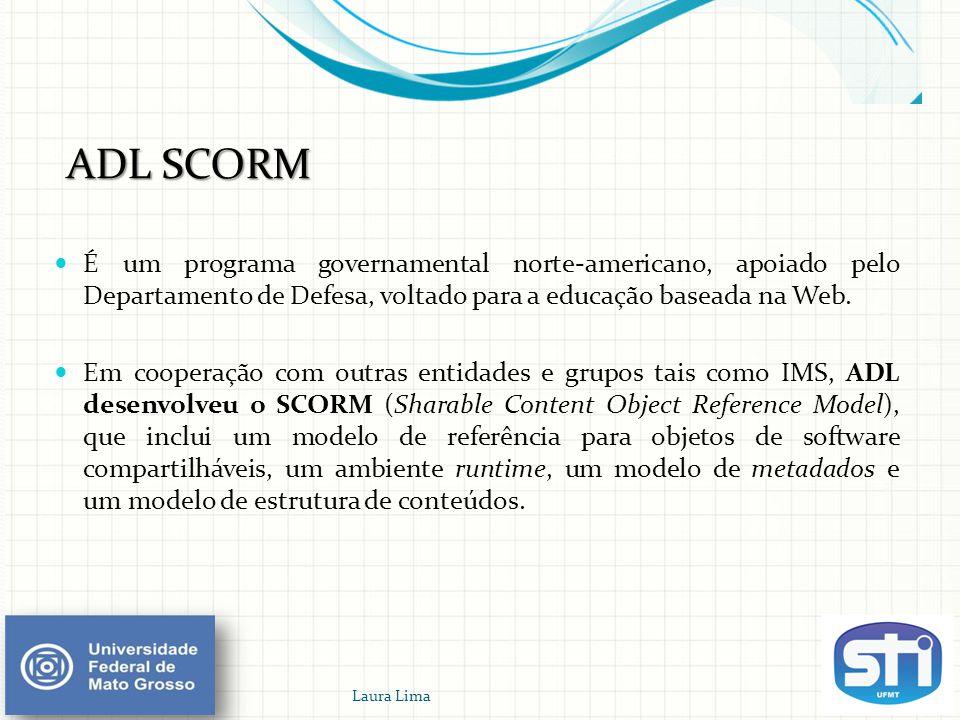 ADL SCORM  É um programa governamental norte-americano, apoiado pelo Departamento de Defesa, voltado para a educação baseada na Web.  Em cooperação