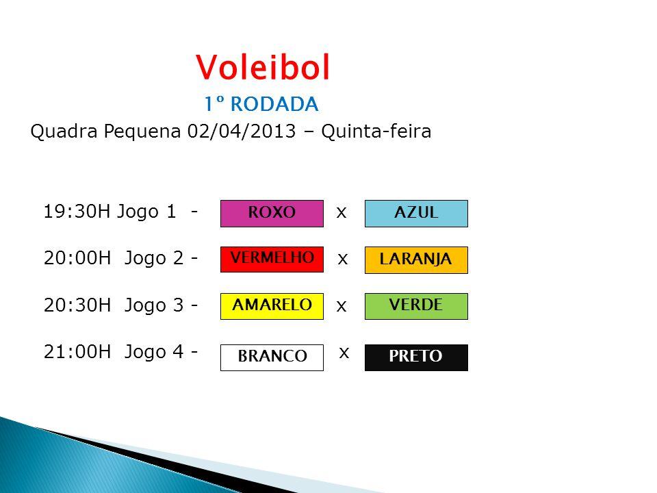 Voleibol 1º RODADA Quadra Pequena 02/04/2013 – Quinta-feira 19:30H Jogo 1 - Equipe A x Equipe B 20:00H Jogo 2 - Equipe C x Equipe D 20:30H Jogo 3 - Eq