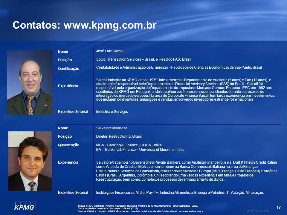 17 © 2006 KPMG Brasil. © 2006 KPMG Corporate Finance, sociedade brasileira, membro da KPMG International, uma cooperativa suíça. Todos os direitos res