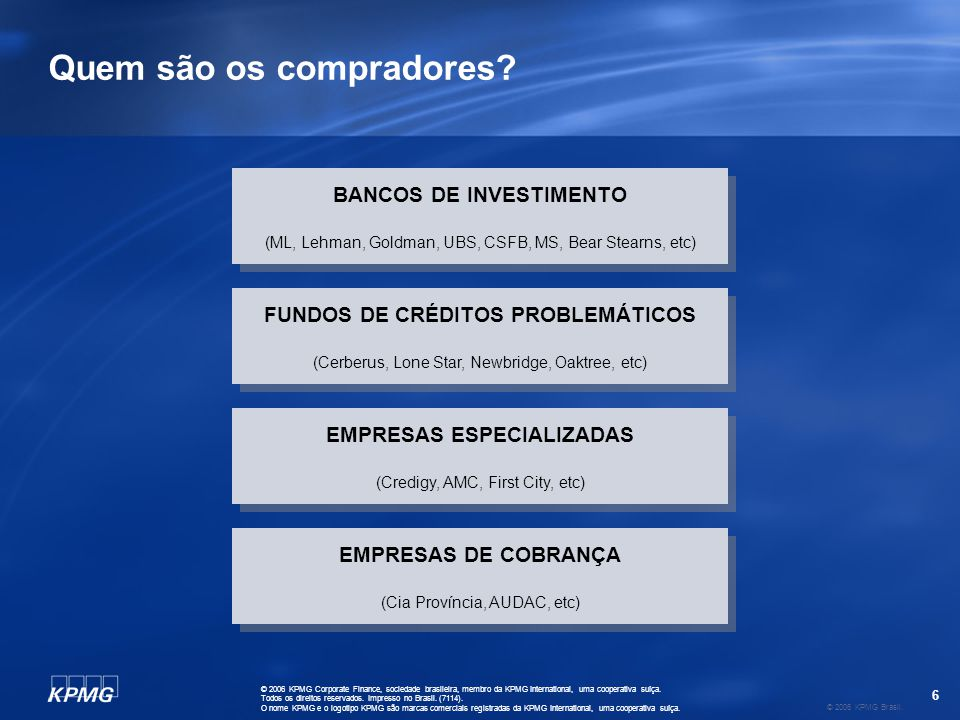 6 © 2006 KPMG Brasil. © 2006 KPMG Corporate Finance, sociedade brasileira, membro da KPMG International, uma cooperativa suíça. Todos os direitos rese
