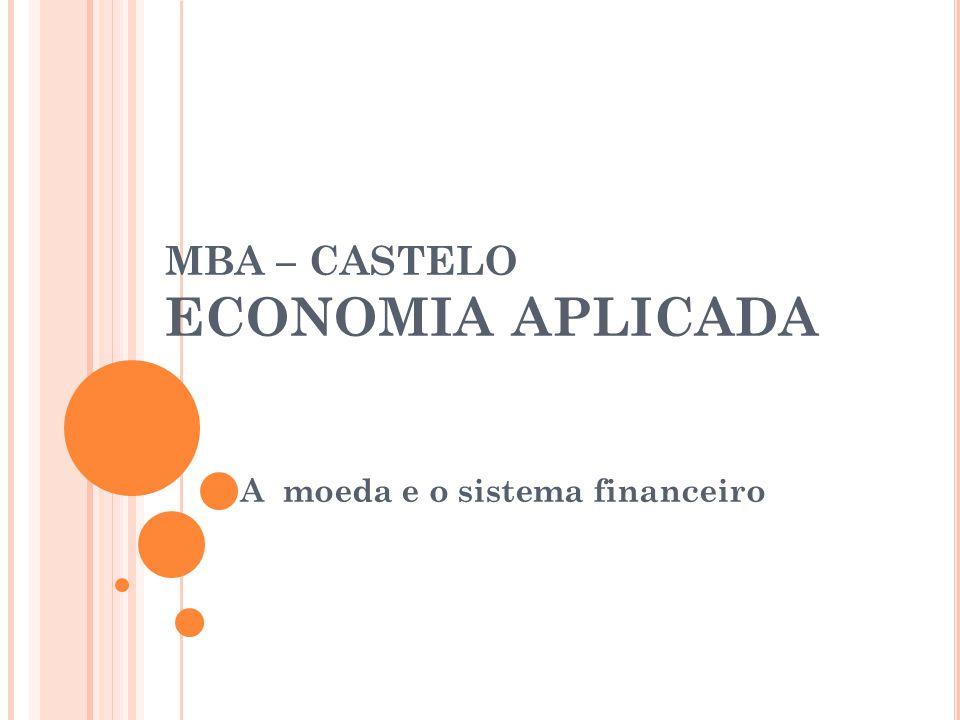 MBA – CASTELO ECONOMIA APLICADA A moeda e o sistema financeiro