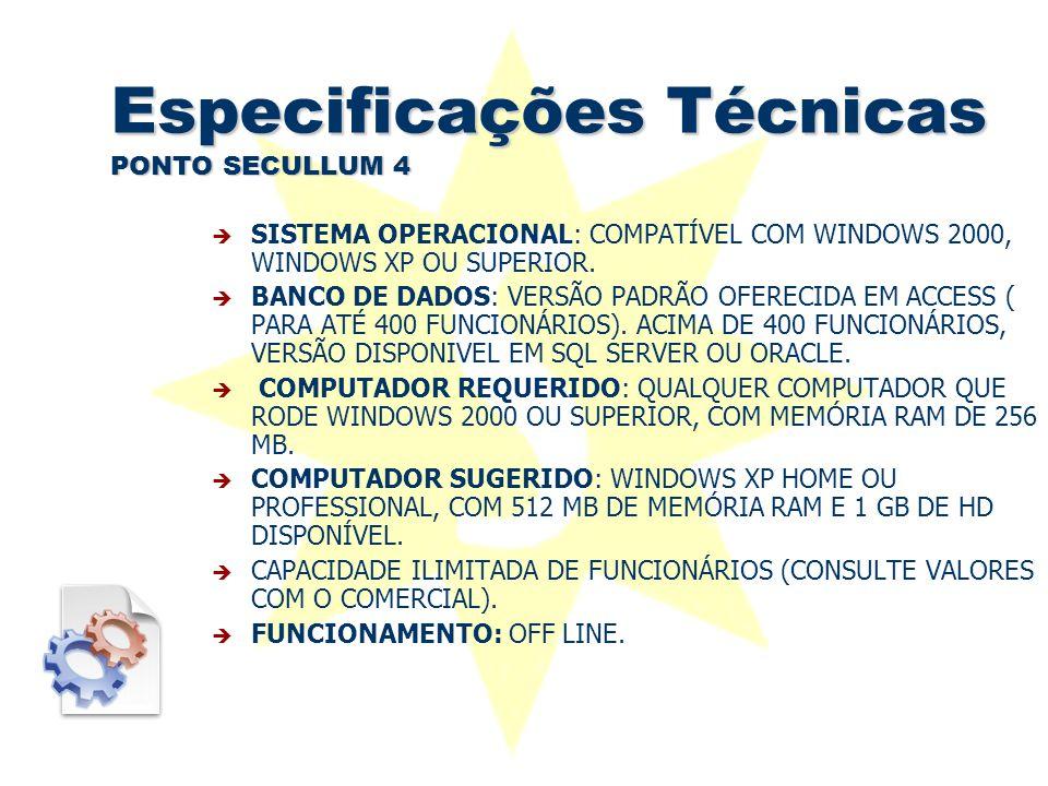 Especificações Técnicas PONTO SECULLUM 4  SISTEMA OPERACIONAL: COMPATÍVEL COM WINDOWS 2000, WINDOWS XP OU SUPERIOR.  BANCO DE DADOS: VERSÃO PADRÃO O