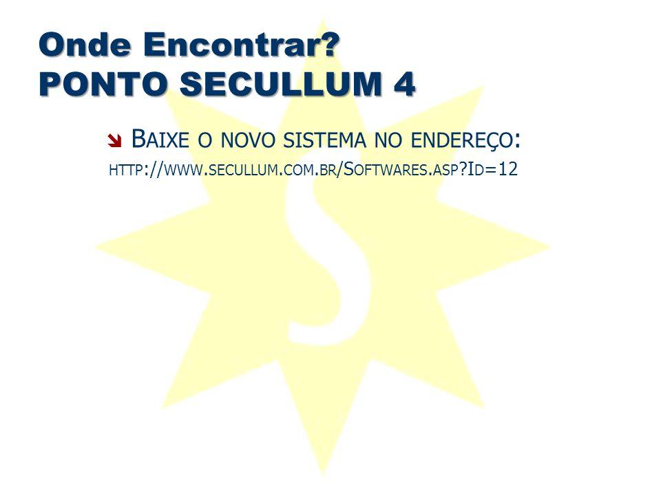 Onde Encontrar? PONTO SECULLUM 4  B AIXE O NOVO SISTEMA NO ENDEREÇO : HTTP :// WWW. SECULLUM. COM. BR /S OFTWARES. ASP ?I D =12