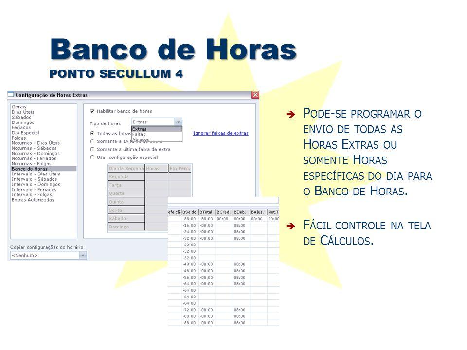 Banco de Horas PONTO SECULLUM 4  P ODE - SE PROGRAMAR O ENVIO DE TODAS AS H ORAS E XTRAS OU SOMENTE H ORAS ESPECÍFICAS DO DIA PARA O B ANCO DE H ORAS