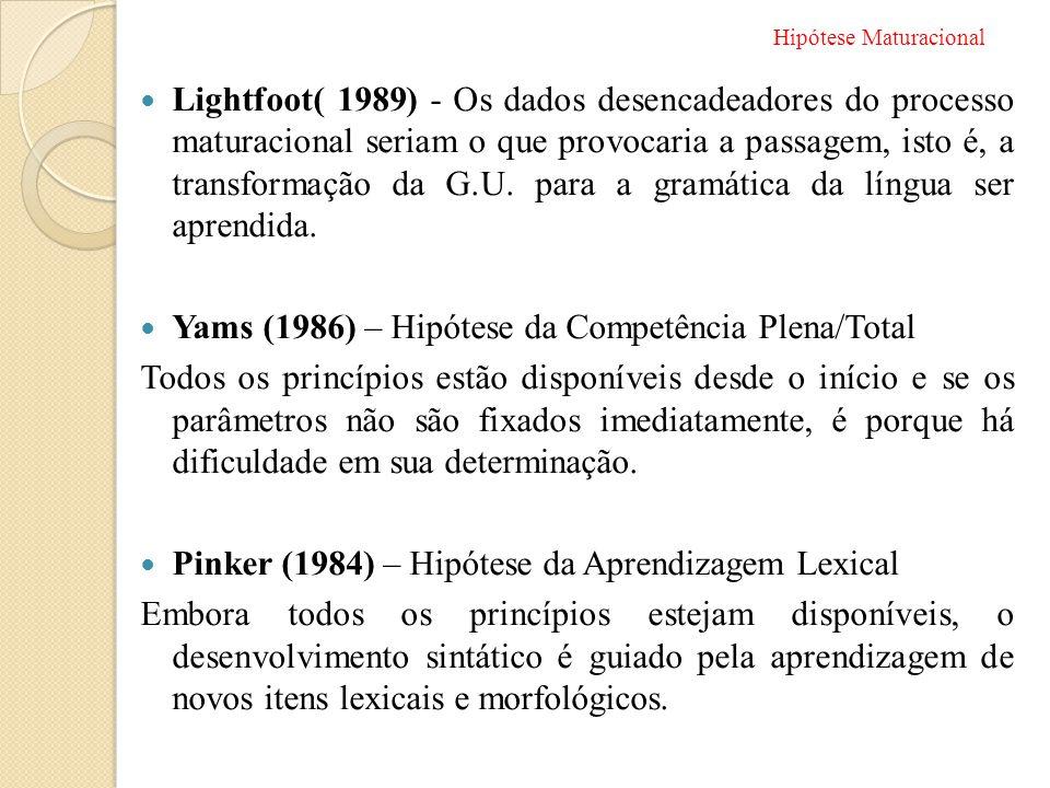  Lightfoot( 1989) - Os dados desencadeadores do processo maturacional seriam o que provocaria a passagem, isto é, a transformação da G.U. para a gram
